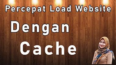 Cara Mempercepat Loading Website Dengan Cache